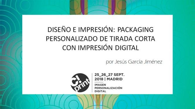 jesús garcía jiménez, presentación cprint 2018, packaging, impresión digital, tirada corta